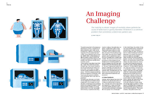 ........................................................................................................................................................................................................Siemens MagazineAn Imaging ChallengeThe inability to obtain images of morbidly obese patients because of table load or gantry diameter limitationis a common problem that sometimes undermines patient care.